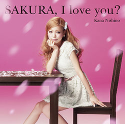 Nishino Kana single SAKURA, I love you? - Limited edition - review full album downlad mp3